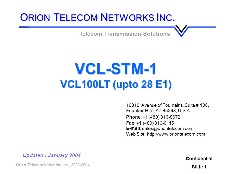 Orion Telecom Networks Inc., 2003-2004 VCL-STM-1 VCL100LT (upto 28 E1) Confidential Slide 1 Updated : January 2004 Telecom Transmission Solutions O RI