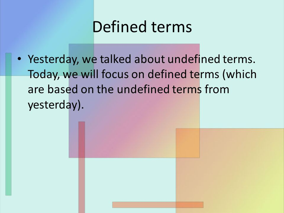 Defined terms Yesterday, we talked about undefined terms.