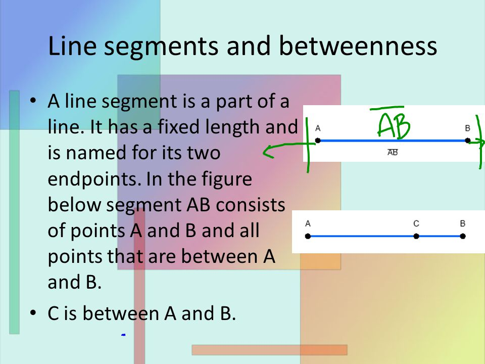 Line segments and betweenness A line segment is a part of a line.