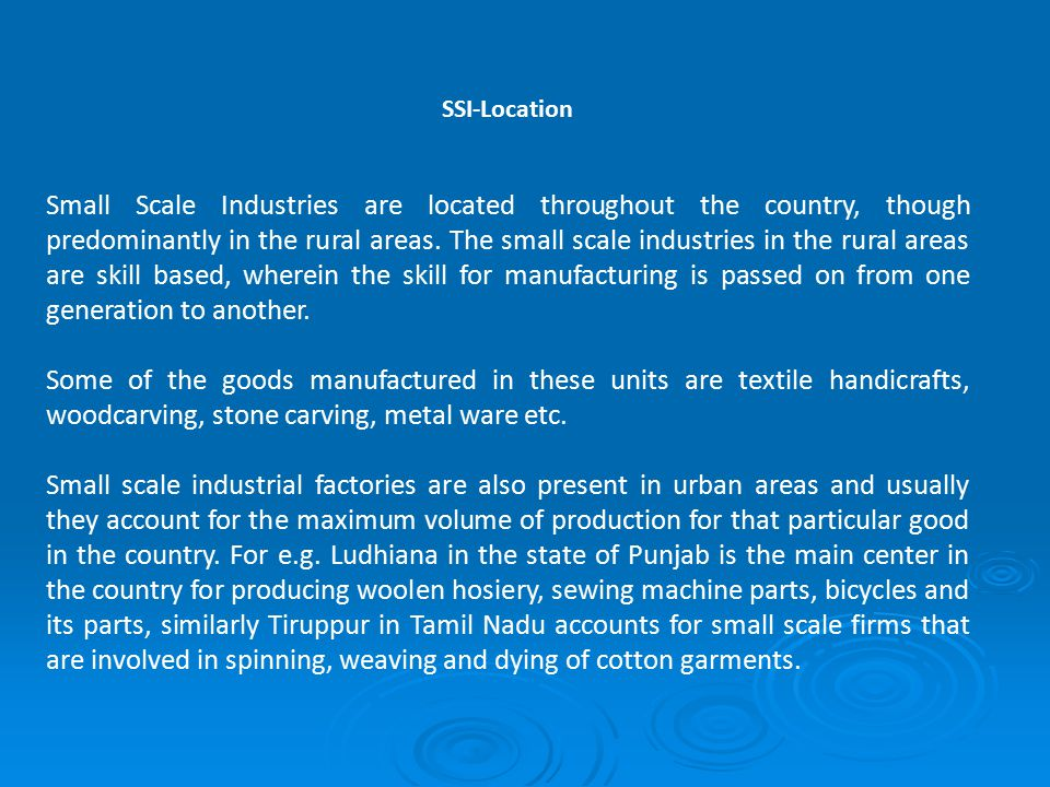 SSI-Location Small Scale Industries are located throughout the country, though predominantly in the rural areas.