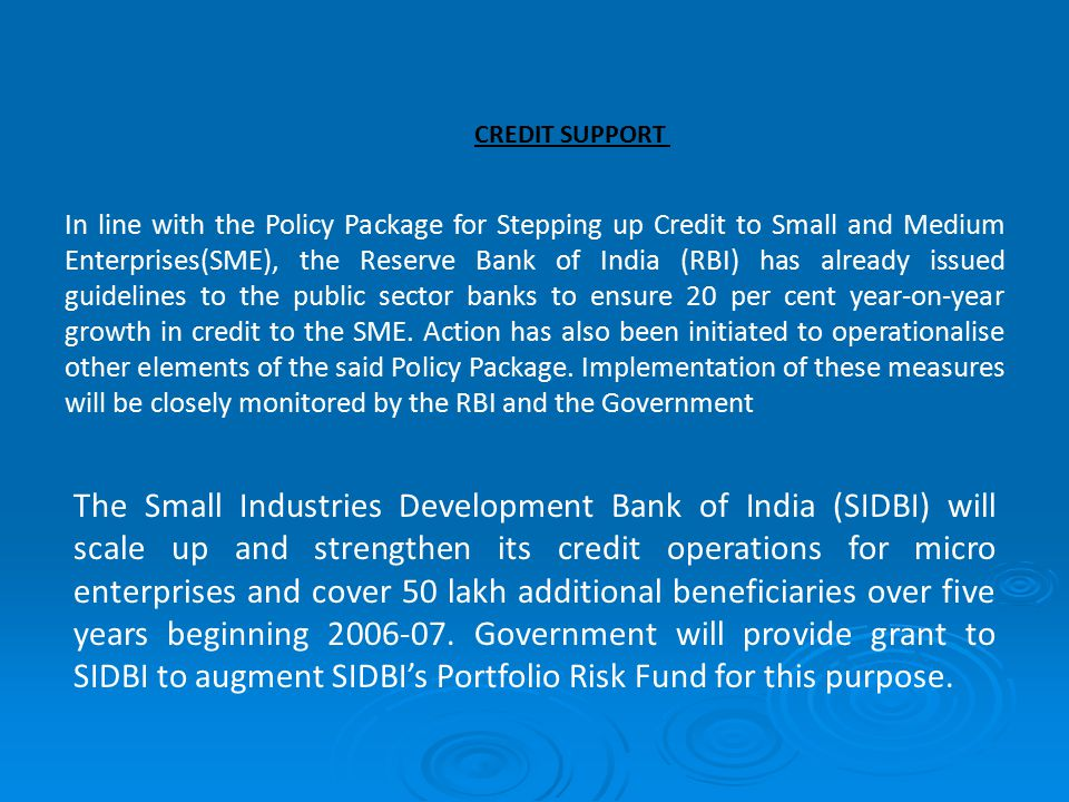 In line with the Policy Package for Stepping up Credit to Small and Medium Enterprises(SME), the Reserve Bank of India (RBI) has already issued guidelines to the public sector banks to ensure 20 per cent year-on-year growth in credit to the SME.