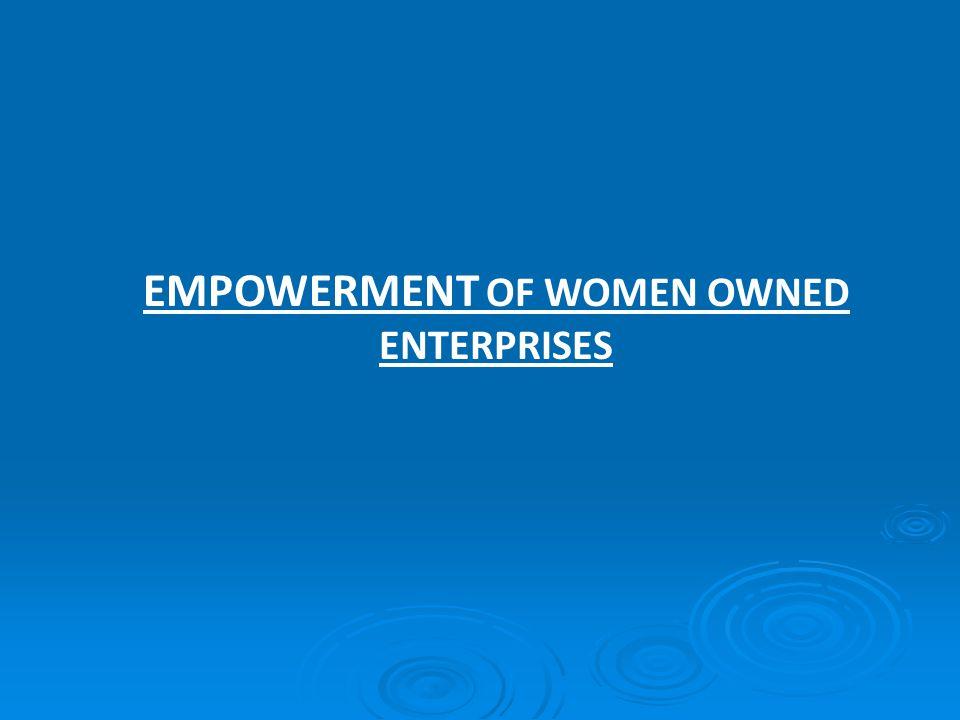 EMPOWERMENT OF WOMEN OWNED ENTERPRISES