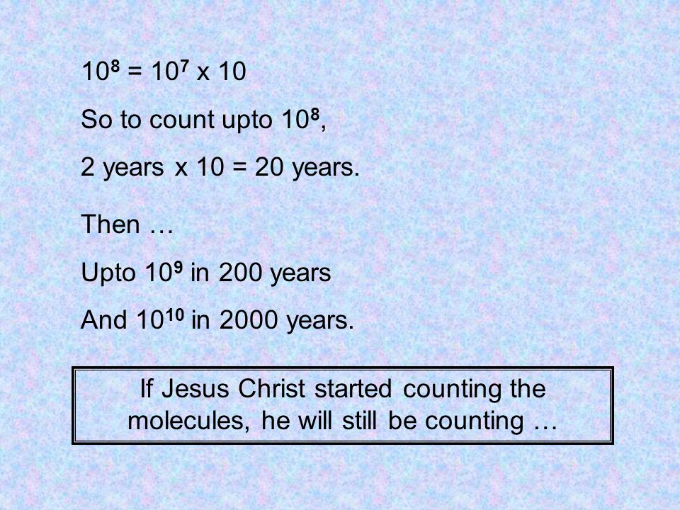 10 8 = 10 7 x 10 So to count upto 10 8, 2 years x 10 = 20 years.