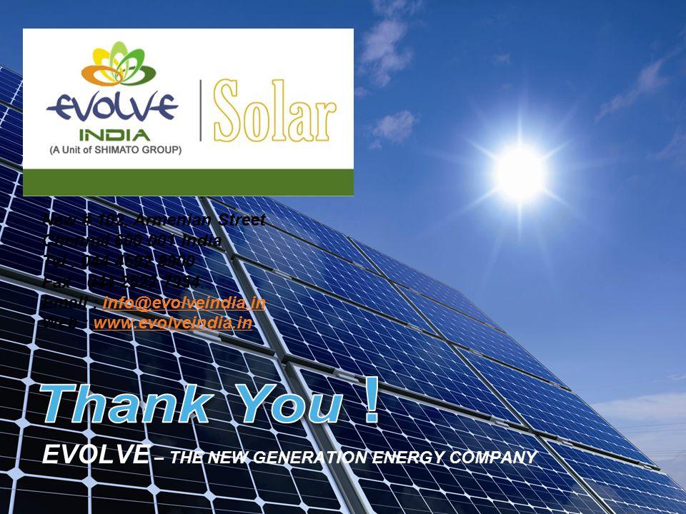 LOGO EVOLVE – THE NEW GENERATION ENERGY COMPANY New # 102, Armenian Street Chennai 600 001 India Tel : 044 4592 9900 Fax : 044 2522 7954 Email : info@evolveindia.ininfo@evolveindia.in Web : www.evolveindia.inwww.evolveindia.in