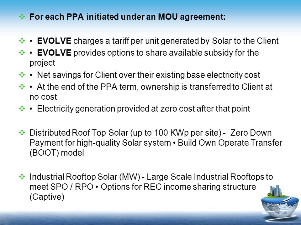  For each PPA initiated under an MOU agreement:  EVOLVE charges a tariff per unit generated by Solar to the Client  EVOLVE provides options to shar
