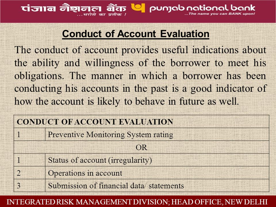 The conduct of account provides useful indications about the ability and willingness of the borrower to meet his obligations.