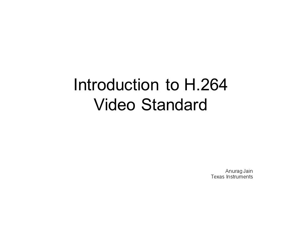 H.264 Background  Jointly developed by ITU-T and MPEG.