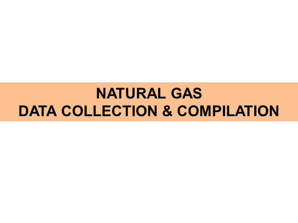 NATURAL GAS DATA COLLECTION & COMPILATION