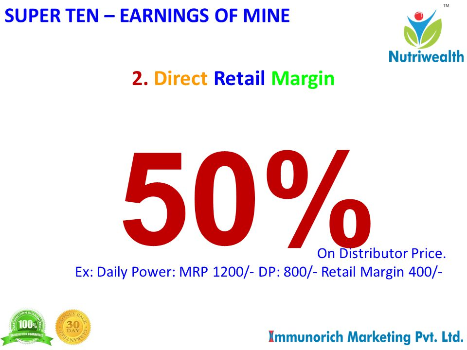 2. Direct Retail Margin 50% On Distributor Price.