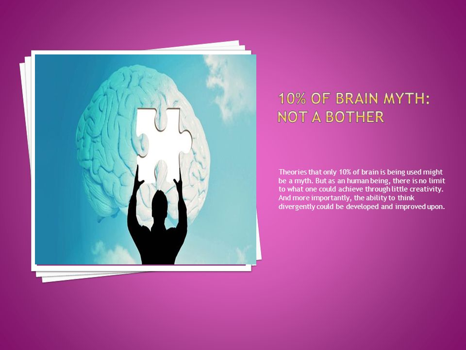 Theories that only 10% of brain is being used might be a myth.