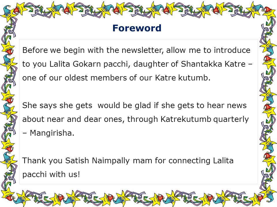 Foreword Before we begin with the newsletter, allow me to introduce to you Lalita Gokarn pacchi, daughter of Shantakka Katre – one of our oldest members of our Katre kutumb.