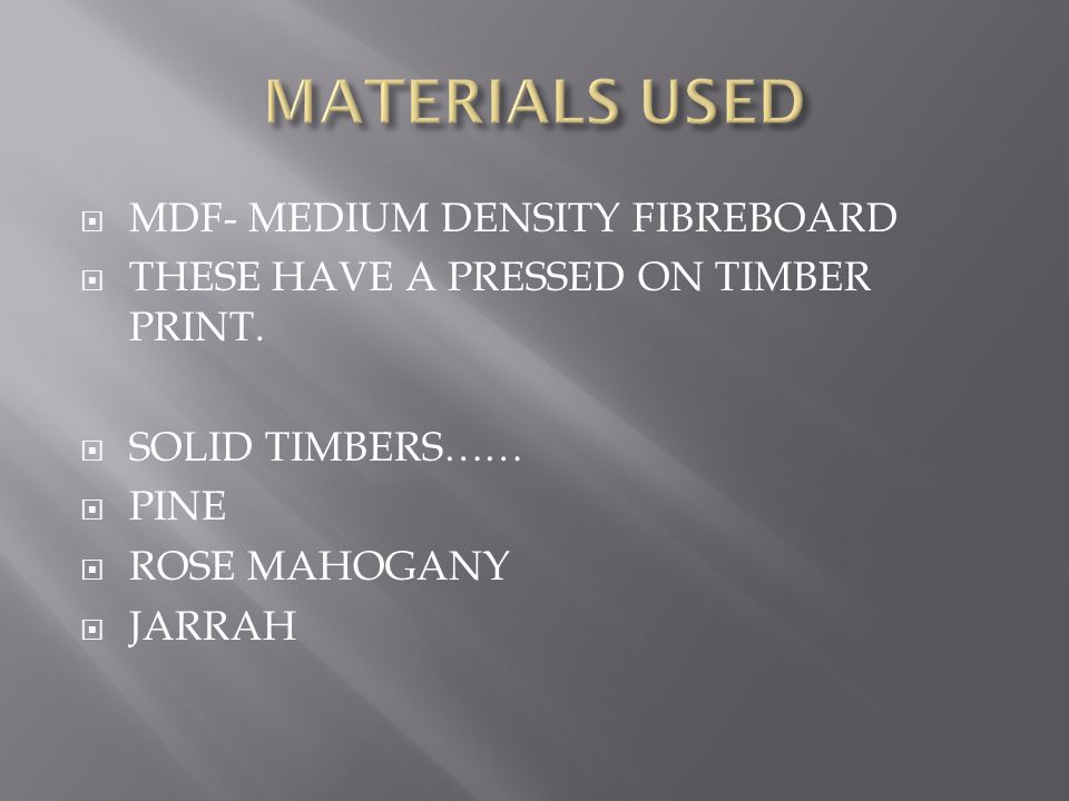  MDF- MEDIUM DENSITY FIBREBOARD  THESE HAVE A PRESSED ON TIMBER PRINT.