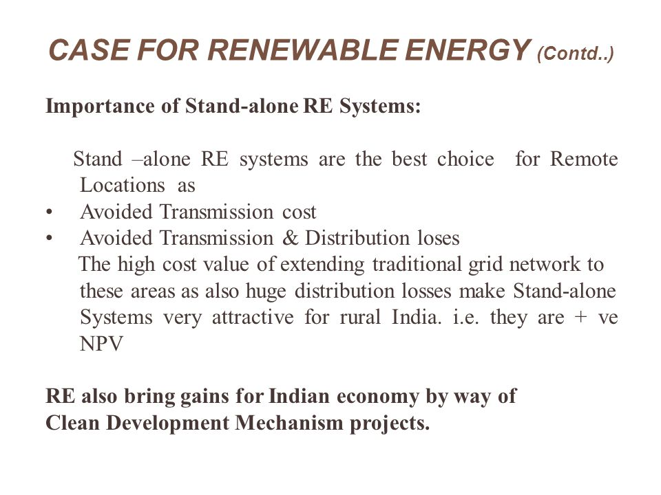 RE IN INDIA A well established FRAMEWORK The Ministry of Non-Conventional Energy Sources (MNES) is the nodal agency involved in facilitating growth of RE in India The Ministry's mandate covers the entire RE sector.