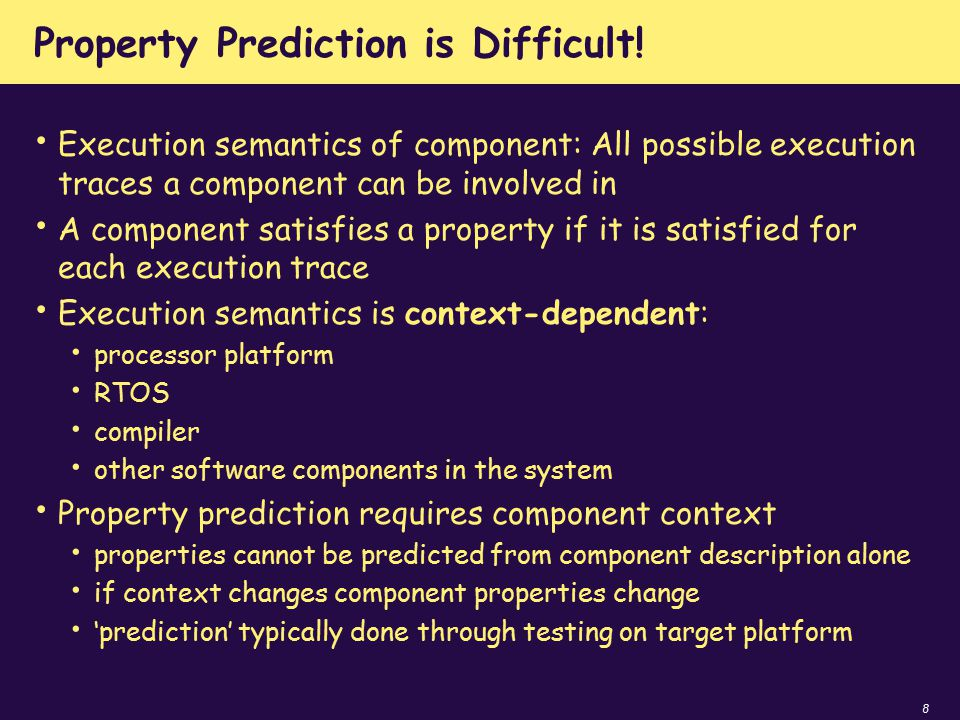 8 Property Prediction is Difficult! Execution semantics of component: All possible execution traces a component can be involved in A component satisfi