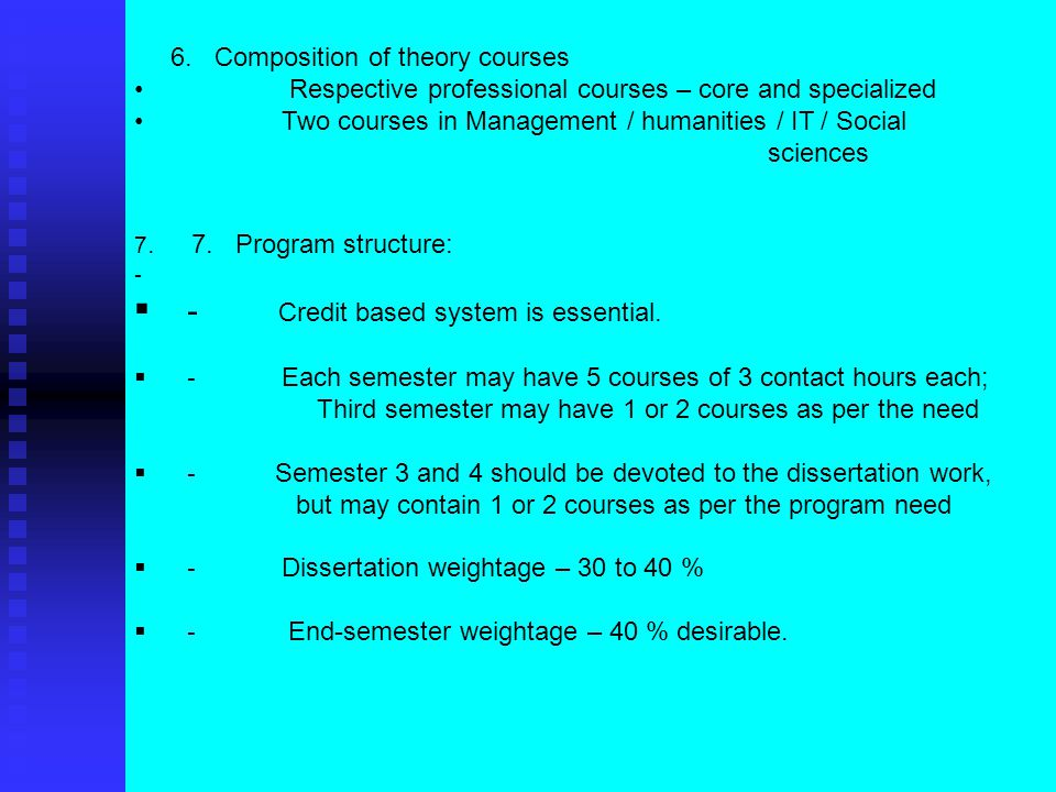 6. Composition of theory courses Respective professional courses – core and specialized Two courses in Management / humanities / IT / Social sciences