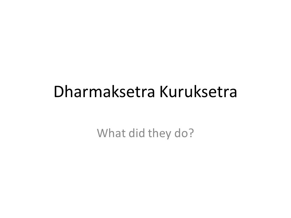 Dharmaksetra Kuruksetra What did they do
