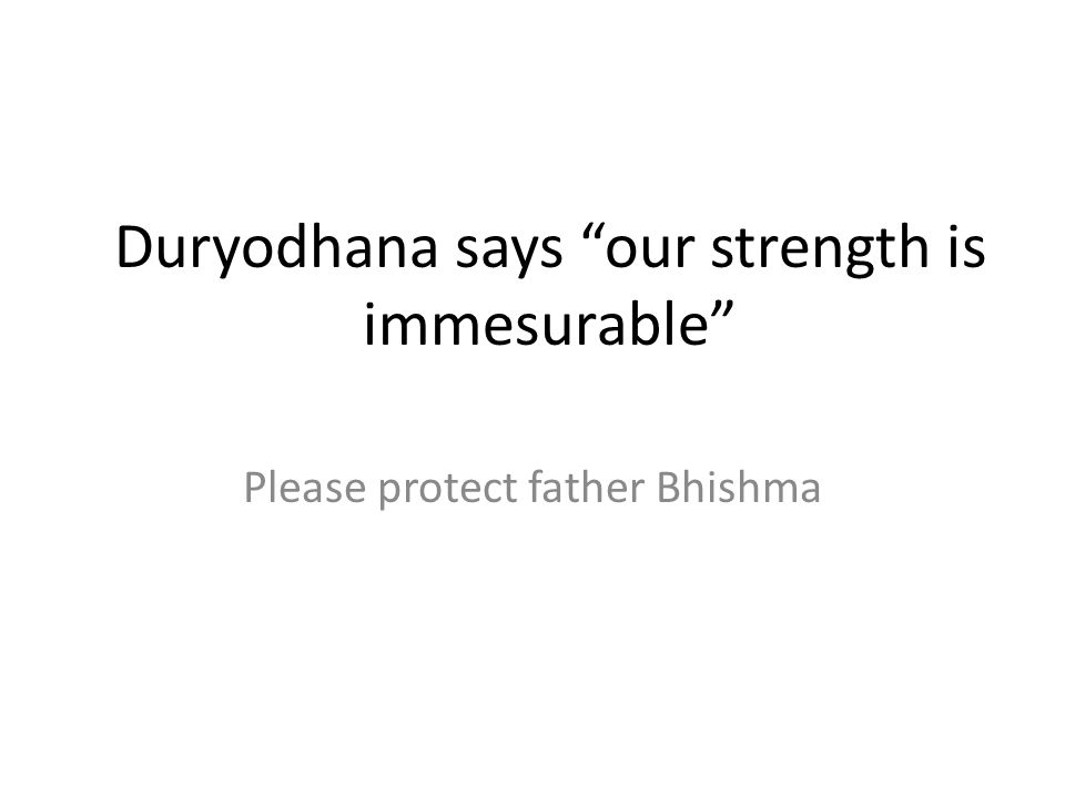 Duryodhana says our strength is immesurable Please protect father Bhishma