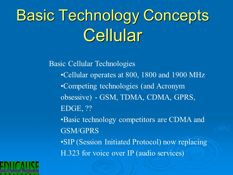Basic Technology Concepts Cellular Basic Cellular Technologies Cellular operates at 800, 1800 and 1900 MHz Competing technologies (and Acronym obsessive) - GSM, TDMA, CDMA, GPRS, EDGE, .