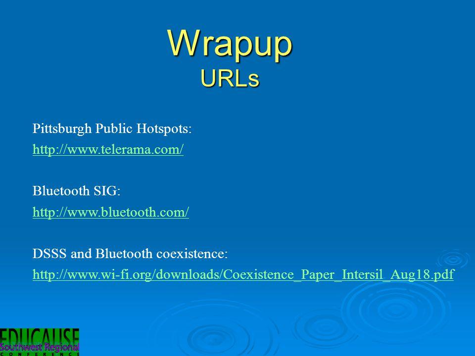 Wrapup URLs Pittsburgh Public Hotspots: http://www.telerama.com/ Bluetooth SIG: http://www.bluetooth.com/ DSSS and Bluetooth coexistence: http://www.wi-fi.org/downloads/Coexistence_Paper_Intersil_Aug18.pdf