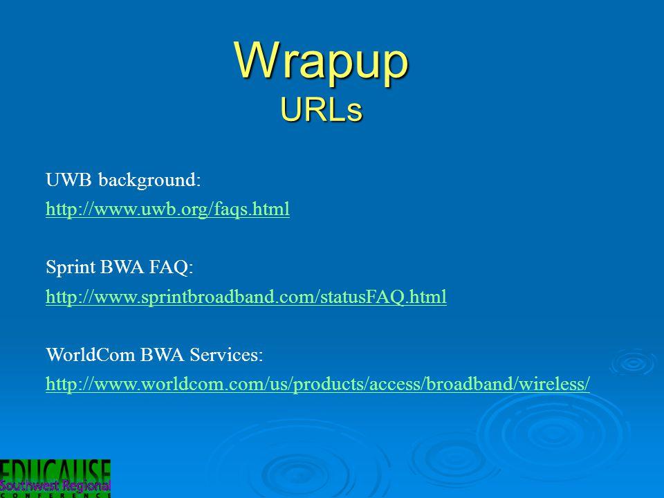 Wrapup URLs UWB background: http://www.uwb.org/faqs.html Sprint BWA FAQ: http://www.sprintbroadband.com/statusFAQ.html WorldCom BWA Services: http://www.worldcom.com/us/products/access/broadband/wireless/