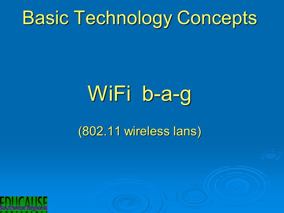 Basic Technology Concepts WiFi b-a-g (802.11 wireless lans)