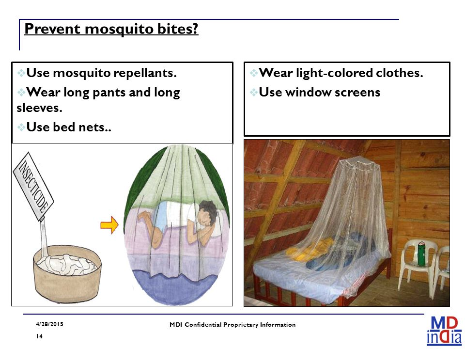 4/28/2015 14 MDI Confidential Proprietary Information Prevent mosquito bites?  Use mosquito repellants.  Wear long pants and long sleeves.  Use bed
