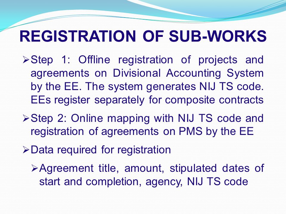 REGISTRATION OF SUB-WORKS  Step 1: Offline registration of projects and agreements on Divisional Accounting System by the EE.
