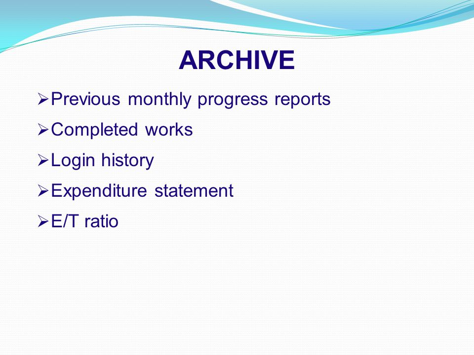 ARCHIVE  Previous monthly progress reports  Completed works  Login history  Expenditure statement  E/T ratio