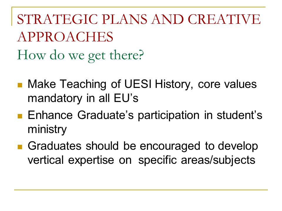 STRATEGIC PLANS AND CREATIVE APPROACHES How do we get there.