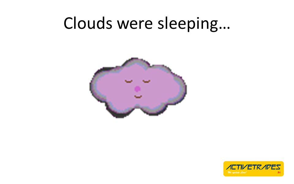Clouds were sleeping…