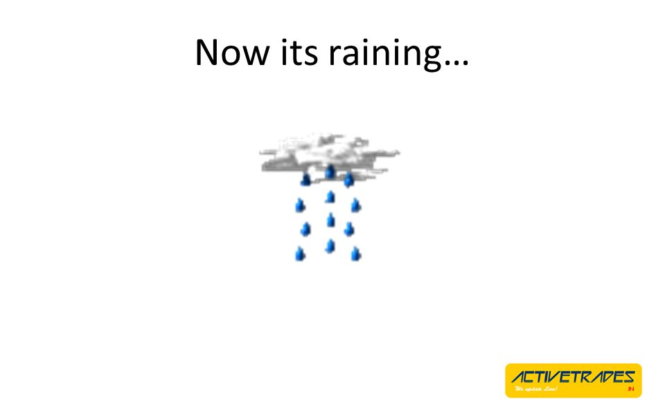 Now its raining…