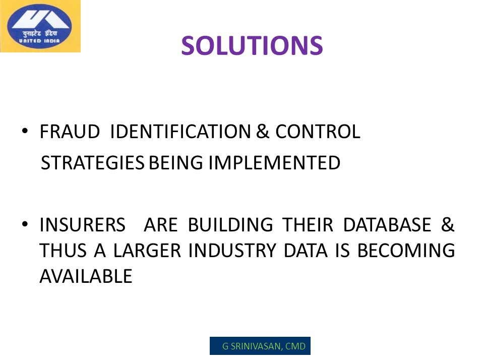 SOLUTIONS FRAUD IDENTIFICATION & CONTROL STRATEGIES BEING IMPLEMENTED INSURERS ARE BUILDING THEIR DATABASE & THUS A LARGER INDUSTRY DATA IS BECOMING A
