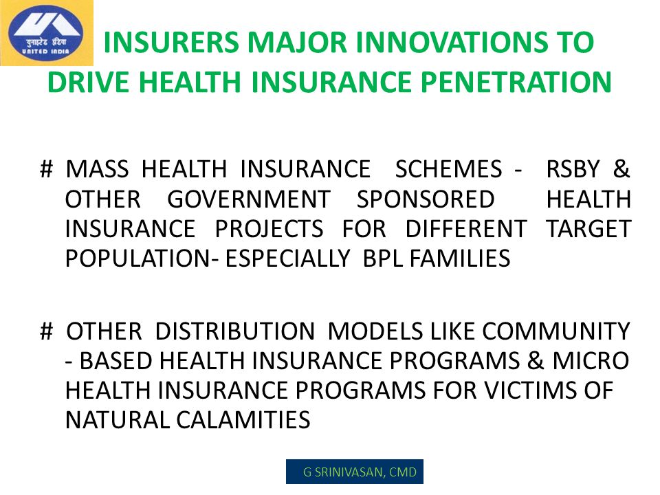 INSURERS MAJOR INNOVATIONS TO DRIVE HEALTH INSURANCE PENETRATION # MASS HEALTH INSURANCE SCHEMES - RSBY & OTHER GOVERNMENT SPONSORED HEALTH INSURANCE