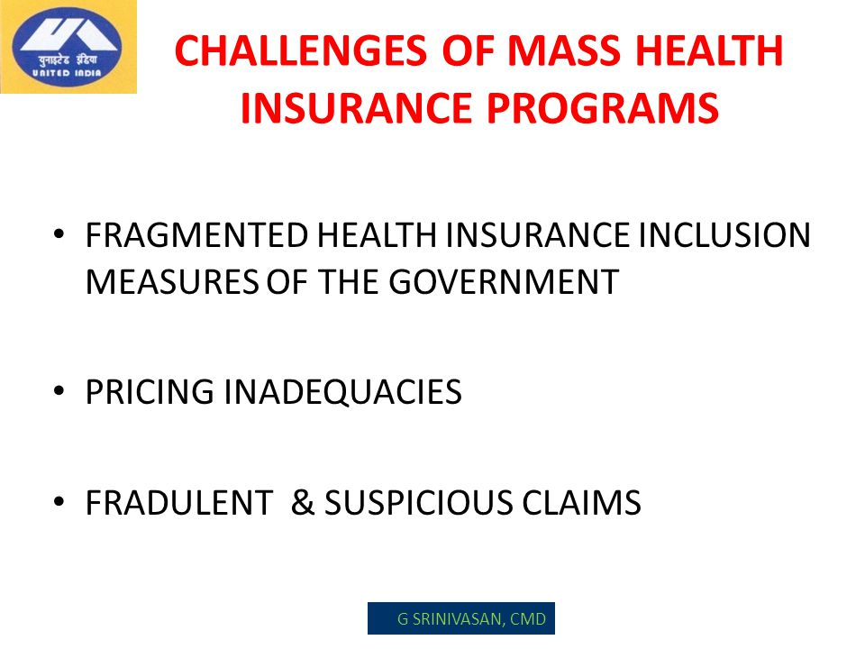 CHALLENGES OF MASS HEALTH INSURANCE PROGRAMS FRAGMENTED HEALTH INSURANCE INCLUSION MEASURES OF THE GOVERNMENT PRICING INADEQUACIES FRADULENT & SUSPICI
