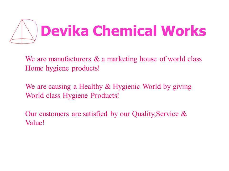 Devika Chemical Works We are manufacturers & a marketing house of world class Home hygiene products.