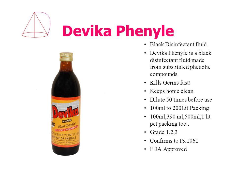 Devika Phenyle Black Disinfectant fluid Devika Phenyle is a black disinfectant fluid made from substituted phenolic compounds.