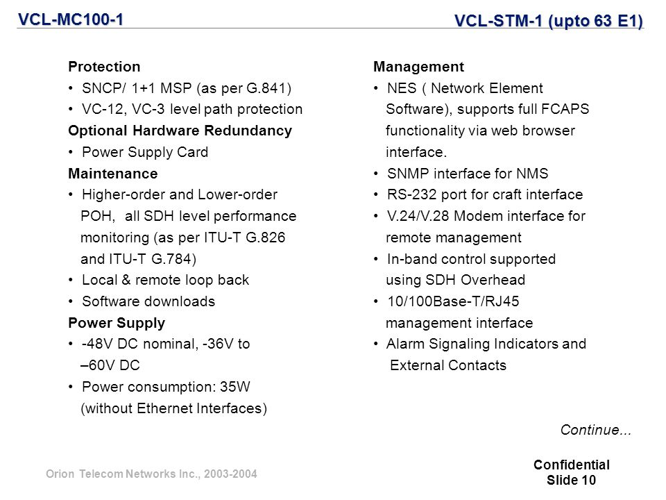 Orion Telecom Networks Inc., 2003-2004 Protection SNCP/ 1+1 MSP (as per G.841) VC-12, VC-3 level path protection Optional Hardware Redundancy Power Su