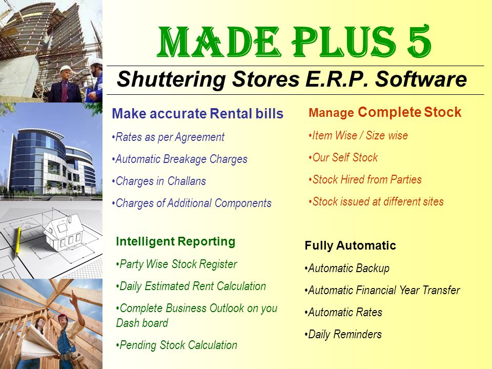 MADE PLUS 5 Shuttering Stores E.R.P. Software Make accurate Rental bills Rates as per Agreement Automatic Breakage Charges Charges in Challans Charges