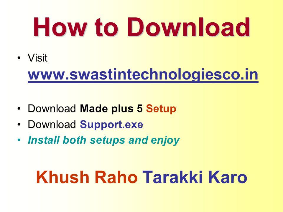 How to Download Visit www.swastintechnologiesco.in Download Made plus 5 Setup Download Support.exe Install both setups and enjoy Khush Raho Tarakki Karo