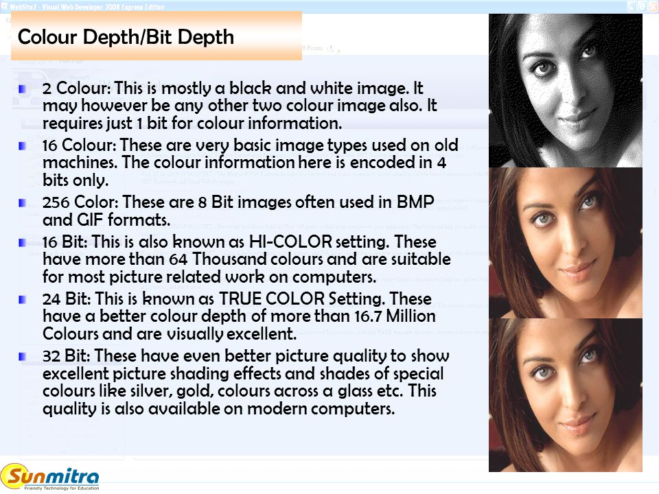 Colour Depth/Bit Depth 2 Colour: This is mostly a black and white image. It may however be any other two colour image also. It requires just 1 bit for