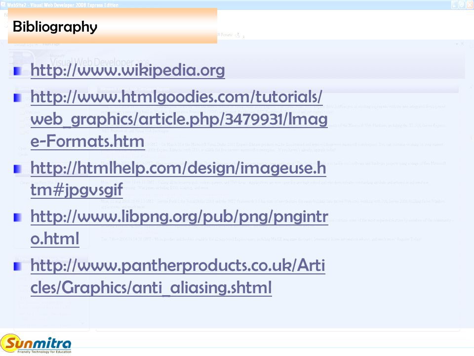 Bibliography http://www.wikipedia.org http://www.htmlgoodies.com/tutorials/ web_graphics/article.php/3479931/Imag e-Formats.htm http://htmlhelp.com/de