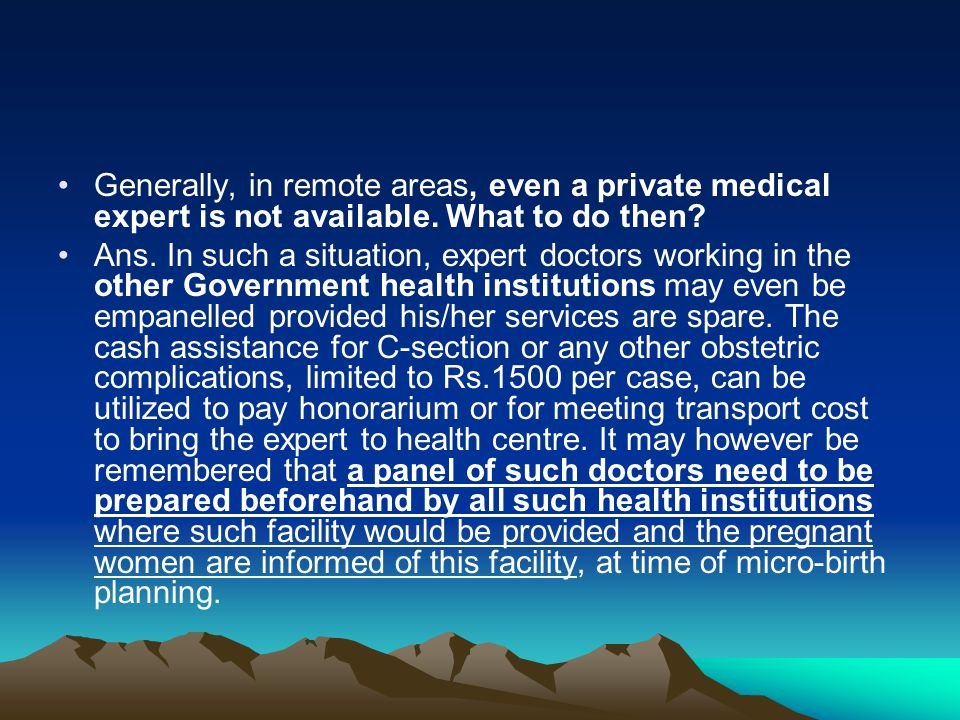 Generally, in remote areas, even a private medical expert is not available. What to do then? Ans. In such a situation, expert doctors working in the o