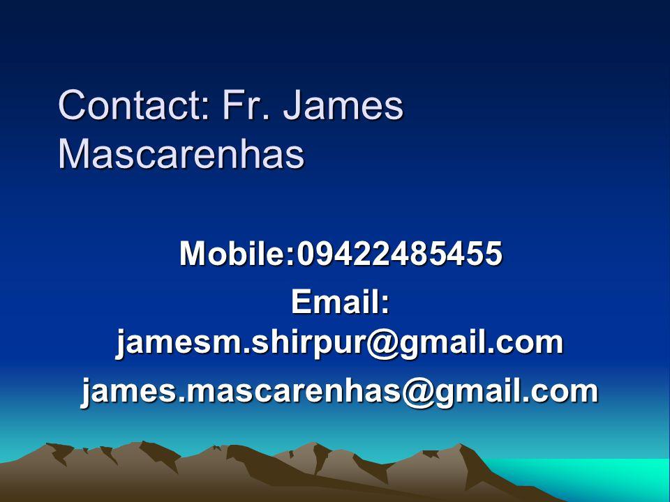 Contact: Fr. James Mascarenhas Mobile:09422485455 Email: jamesm.shirpur@gmail.com james.mascarenhas@gmail.com