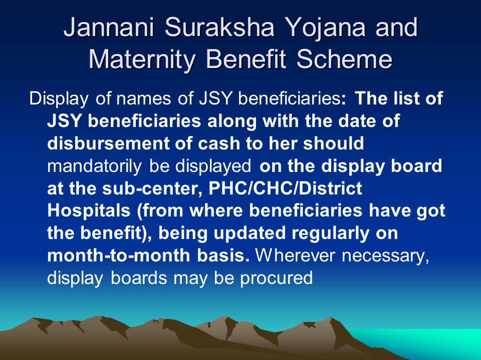 Jannani Suraksha Yojana and Maternity Benefit Scheme Display of names of JSY beneficiaries: The list of JSY beneficiaries along with the date of disbu