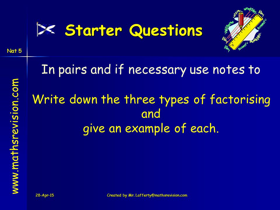 Starter Questions 28-Apr-15Created by Mr. Lafferty@mathsrevision.com www.mathsrevision.com In pairs and if necessary use notes to Write down the three