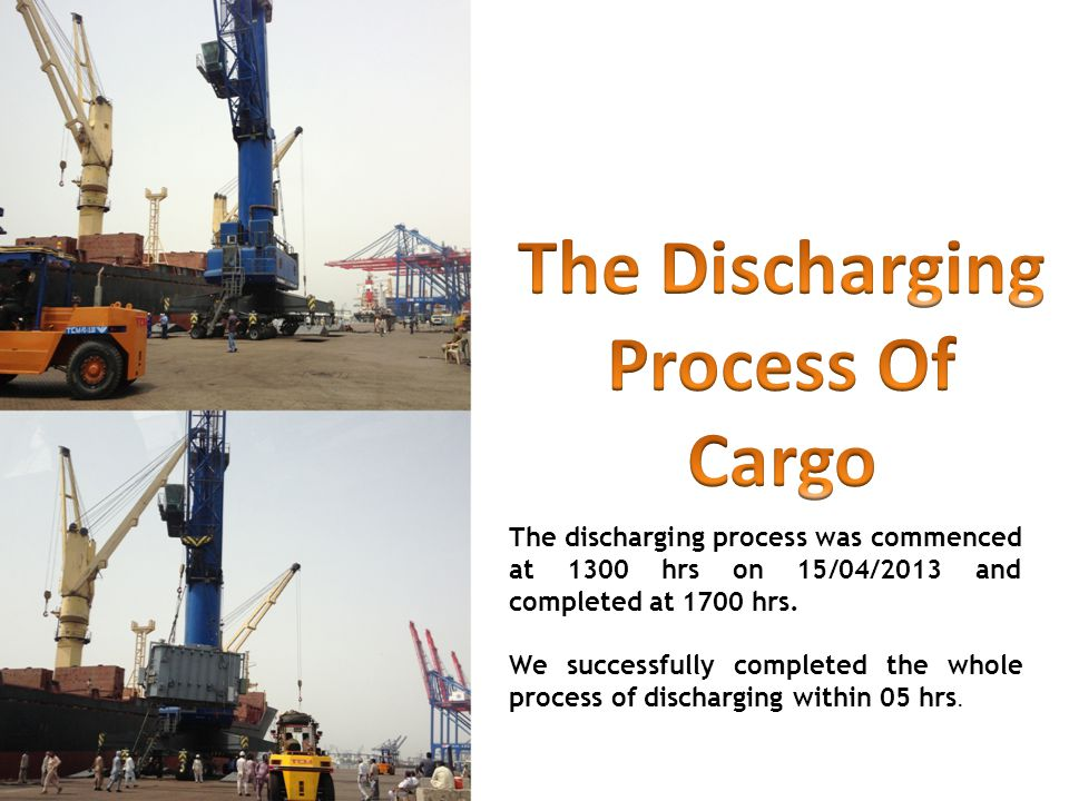 The discharging process was commenced at 1300 hrs on 15/04/2013 and completed at 1700 hrs.