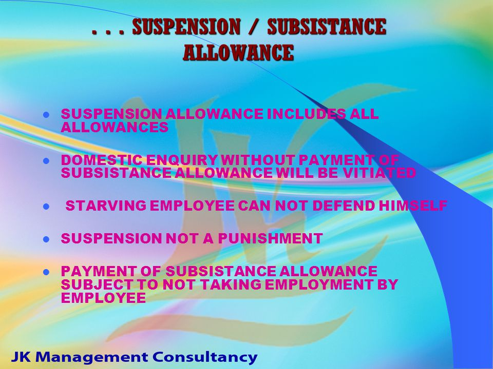 SUSPENSION / SUBSISTANCE ALLOWANCE AS PER STANDING ORDERS / SERVICE CONDITIONS / TERMS OF EMPLOYMENT 50% UPTO 90 DAYS, 75% AFTER 90 DAYS IF DELAY NOT ATTRIBUTABLE TO EMPLOYEE (Sec.