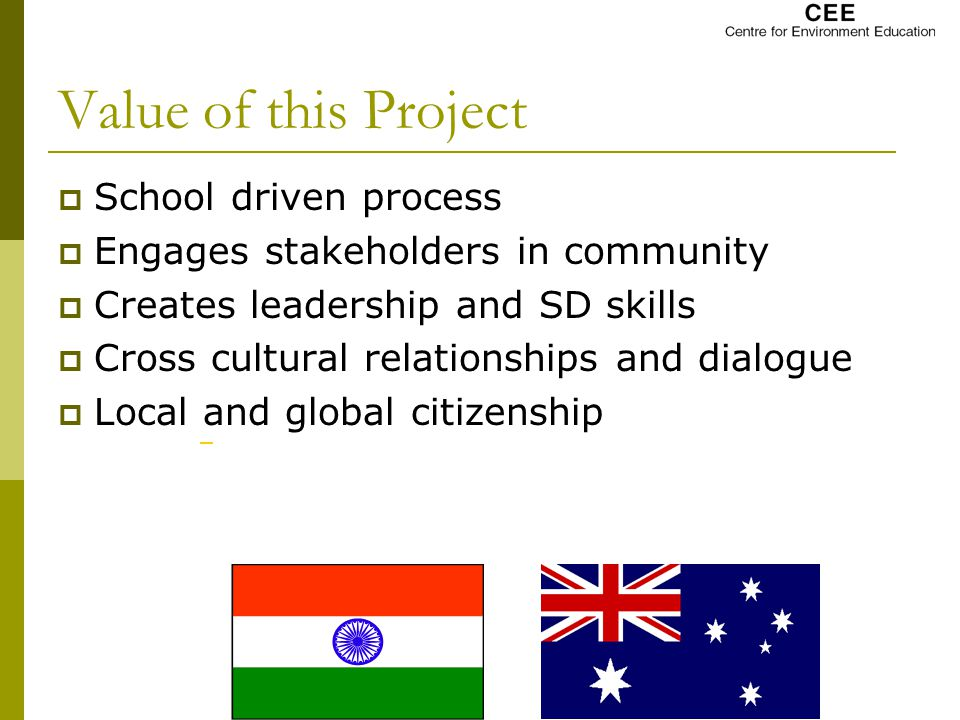 Value of this Project  School driven process  Engages stakeholders in community  Creates leadership and SD skills  Cross cultural relationships and dialogue  Local and global citizenship