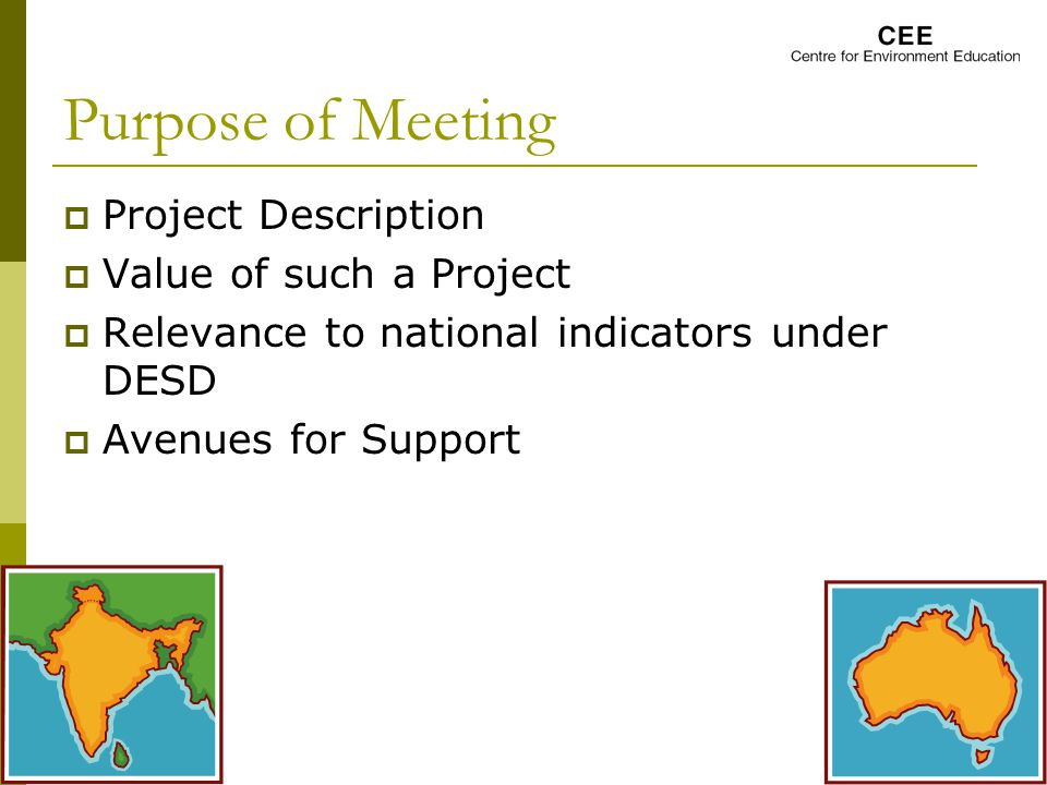Purpose of Meeting  Project Description  Value of such a Project  Relevance to national indicators under DESD  Avenues for Support
