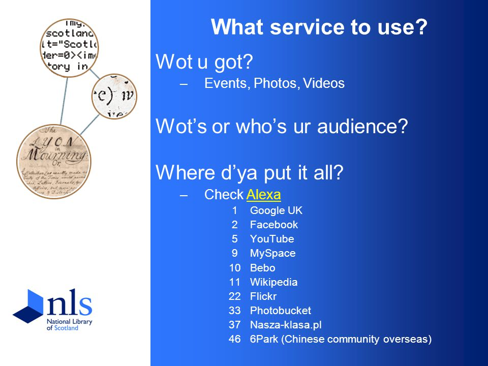 What service to use. Wot u got. –Events, Photos, Videos Wot's or who's ur audience.